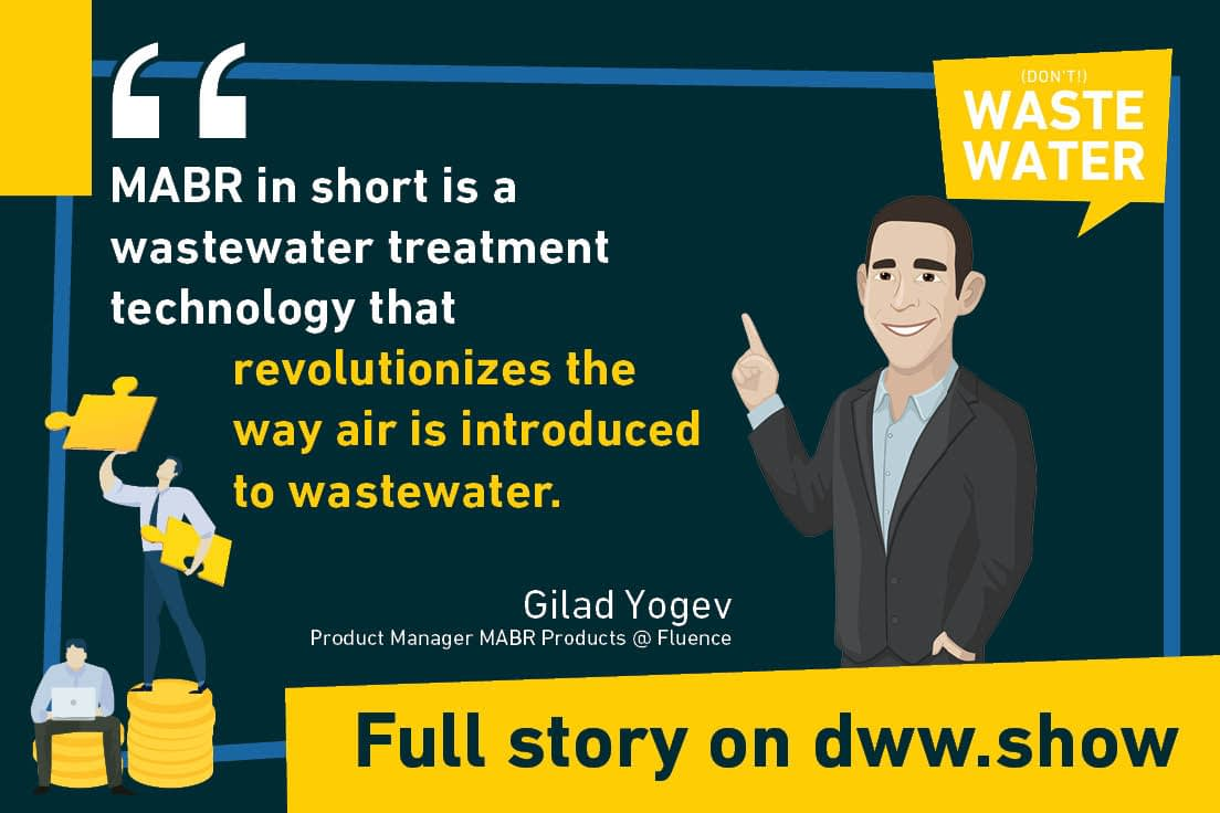 MABR in short is a wastewater treatment technology that revolutionizes the way air is introduced to wastewater, Gilad Yogev from Fluence says.