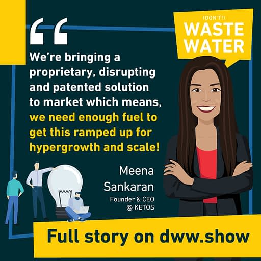 Hypergrowth in the Water Quality hardware segment needs enough fuel to get it ramped up, shares Meena Sankaran, CEO of KETOS