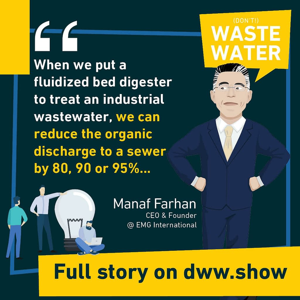 When we put a fluidized bed anaerobic digestor to treat an industrial wastewater, we can reduce the organic discharge to a sewer by 80, 90 or 95%