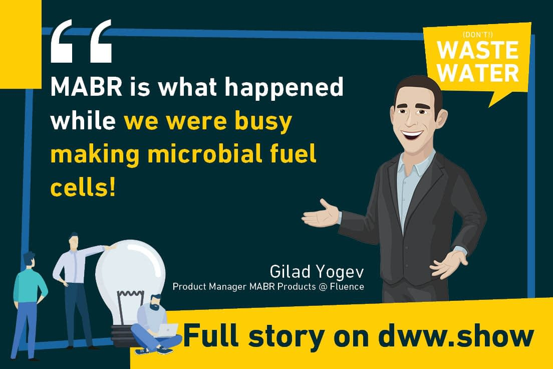 Sounds like John Lennon? Of course! But as Gilad Yogev shares, MABR is what happened while Fluence was busy making microbial fuel cells.