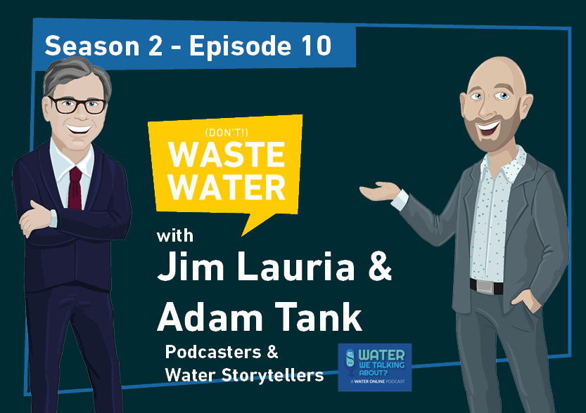 Adam Tank & Jim Lauria - Guests of the Don't Waste Water Podcast