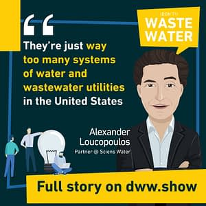 They're too many water and wastewater utilities in the US Water Sector thinks Alex Loucopoulos from Sciens Water