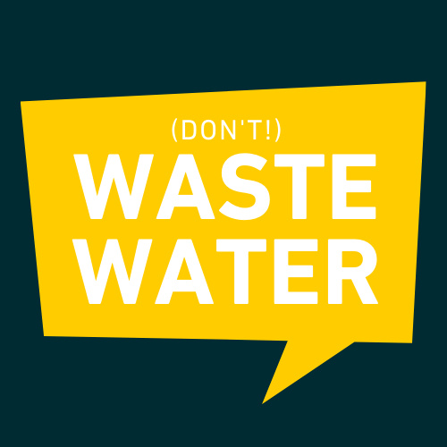 (don't) Waste Water