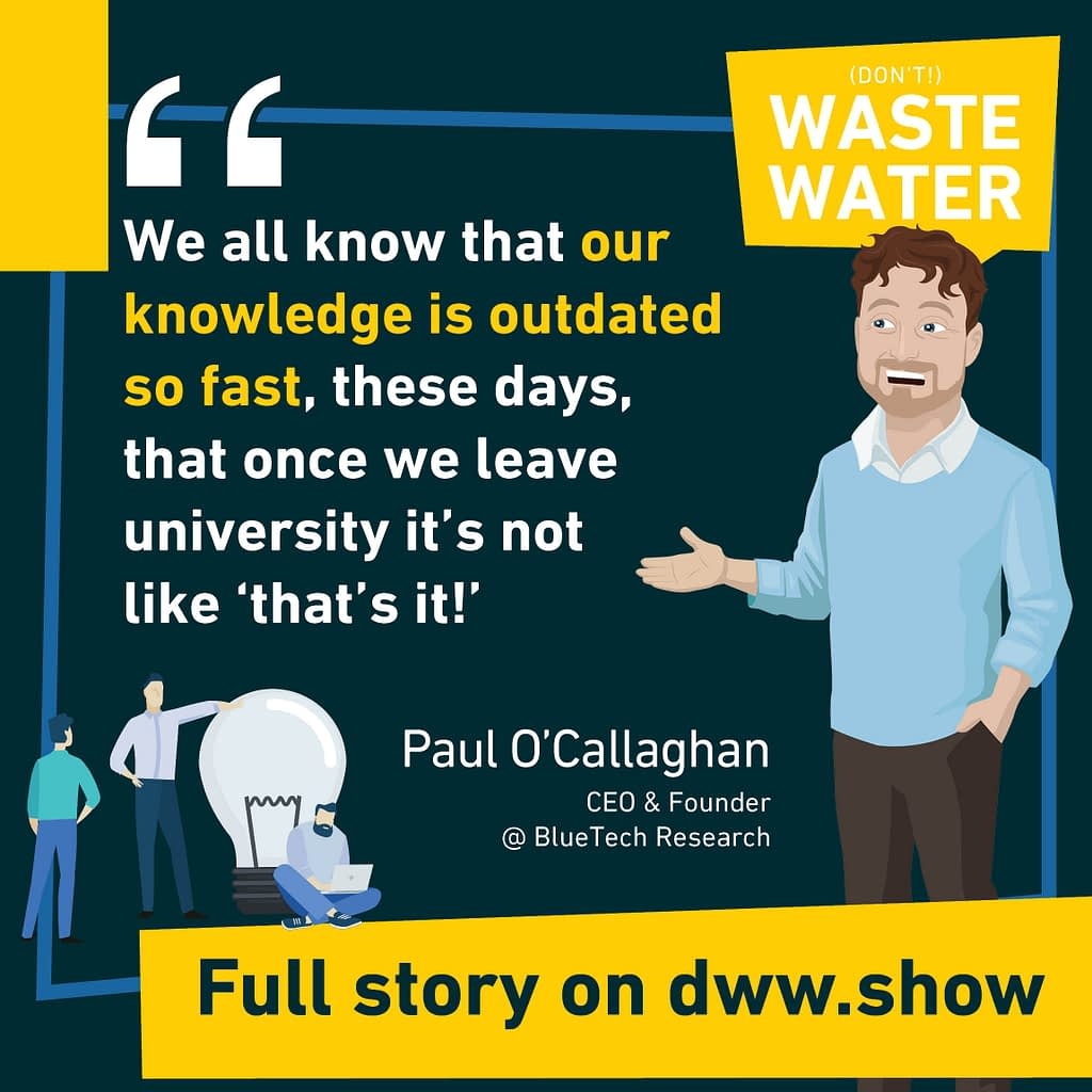Our knowledge is outdated so fast! That's why we need to keep up with the latest water innovations, says Paul O'Callaghan.