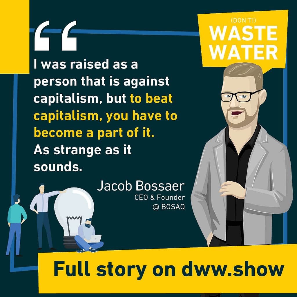 I was raised against capitalism, but to beat capitalism, you have to become a part of it! Jacob Bossaer, CEO of BOSAQ.