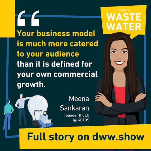 Your business model has to be catered to your audience - advises Meena Sankaran, CEO of KETOS