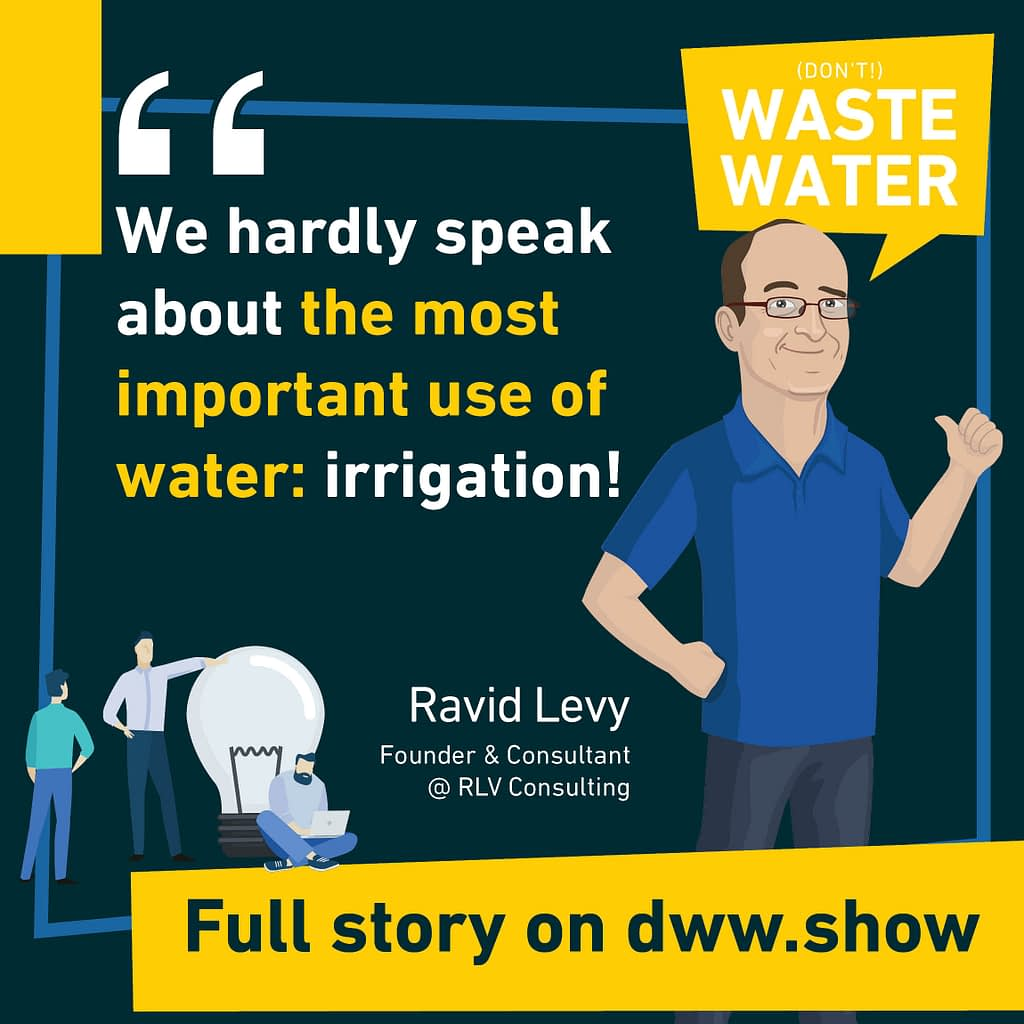Irrigation is the world's first water use - Ravid Levy shares.