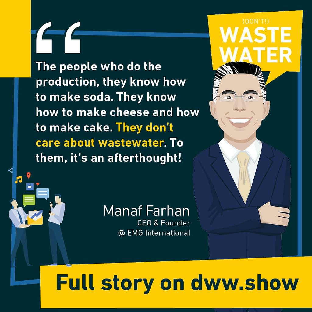 The people who do the production, they know how to make soda. They know how to make cheese and how to make cake. They don't care about wastewater! To them it's an afterthought.
