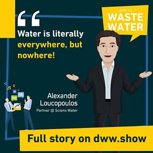 Water is literally everywhere but nowhere, thinks Alexander Loucopoulos, partner at Sciens Water
