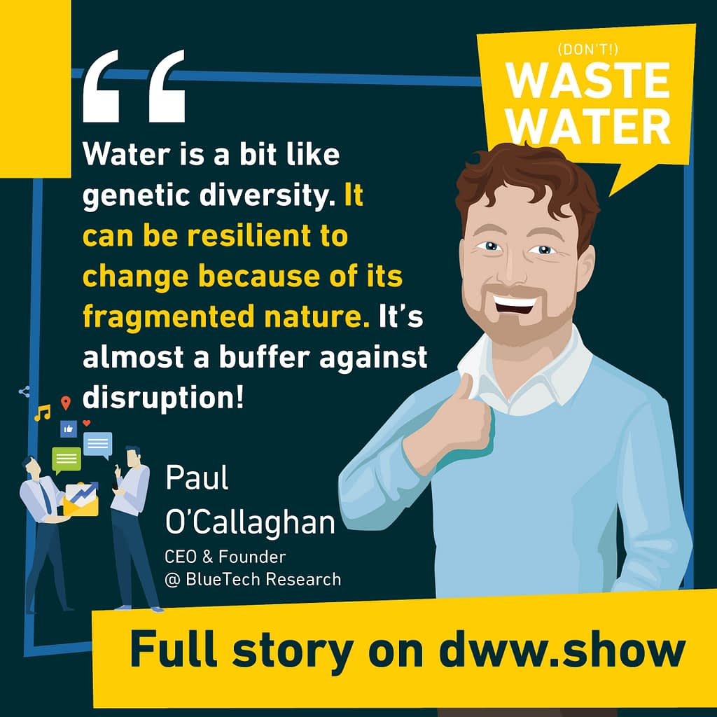 Water is like Genetic Diversity, it can be very resilient to change, an analogy Paul O'Callaghan makes.