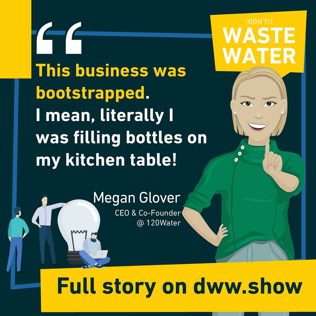 The business was bootstrapped. I mean, literally, I was filling bottles on my kitchen table! - Megan Glover recalls.