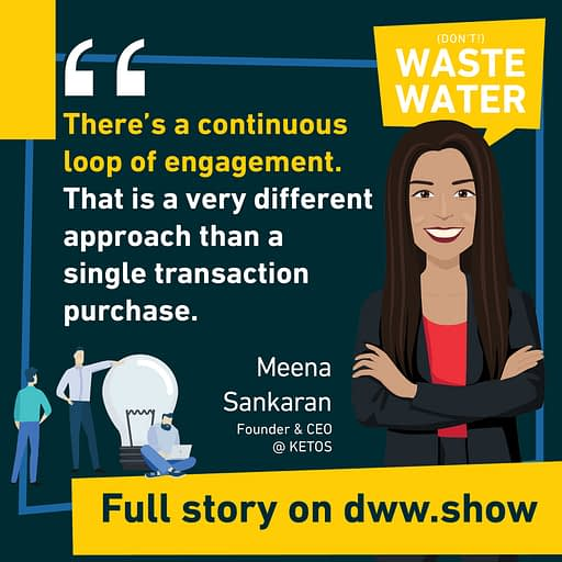 Water Quality as a Service means a continuous loop of engagement - a paradigm shift for Meena Sankaran, CEO of KETOS.