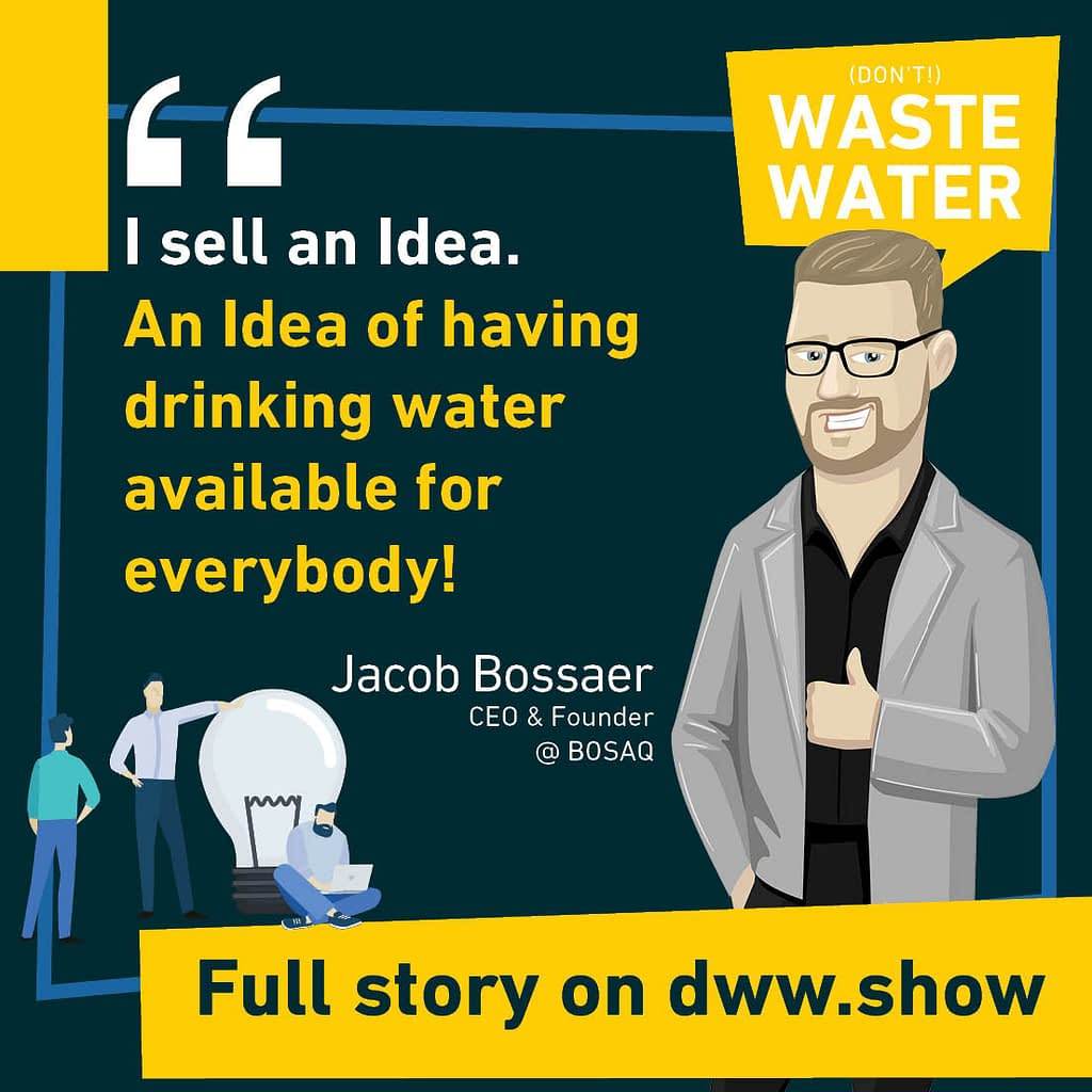Jacob Bossaer: I sell an Idea. An Idea of having drinking water available for everybody!