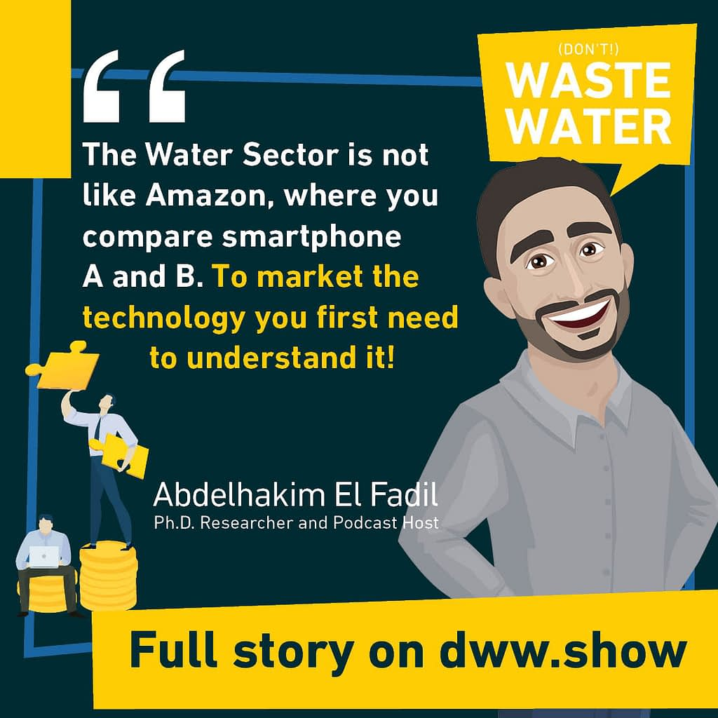 The Water Sector is not B2C or Common Goods. So to market the technology, you need to understand it! A good advice by Abdelhakim El Fadil.