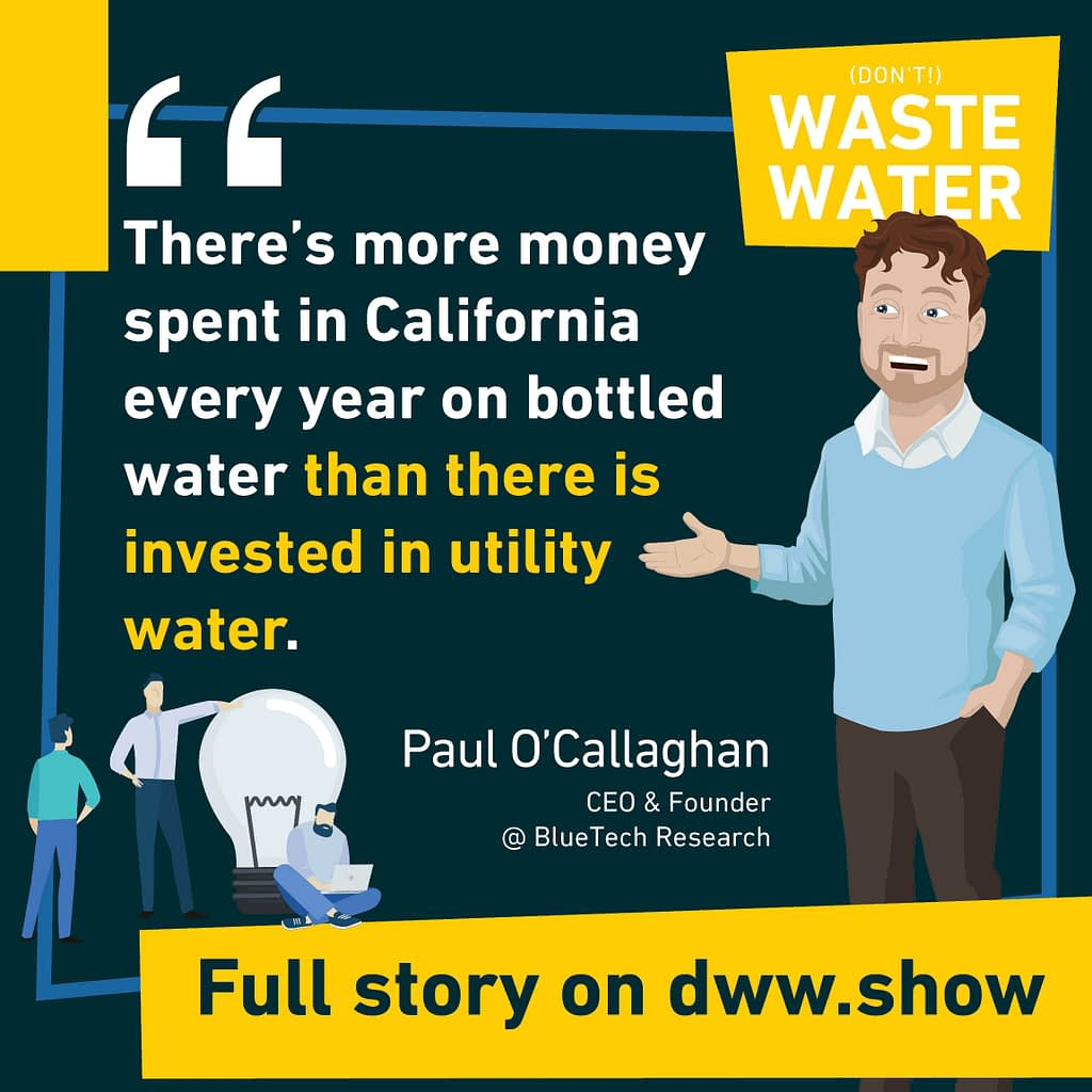 There's more money spent in California every year on bottled water than there is invested in utility water. A fact shared by Paul O'Callaghan.