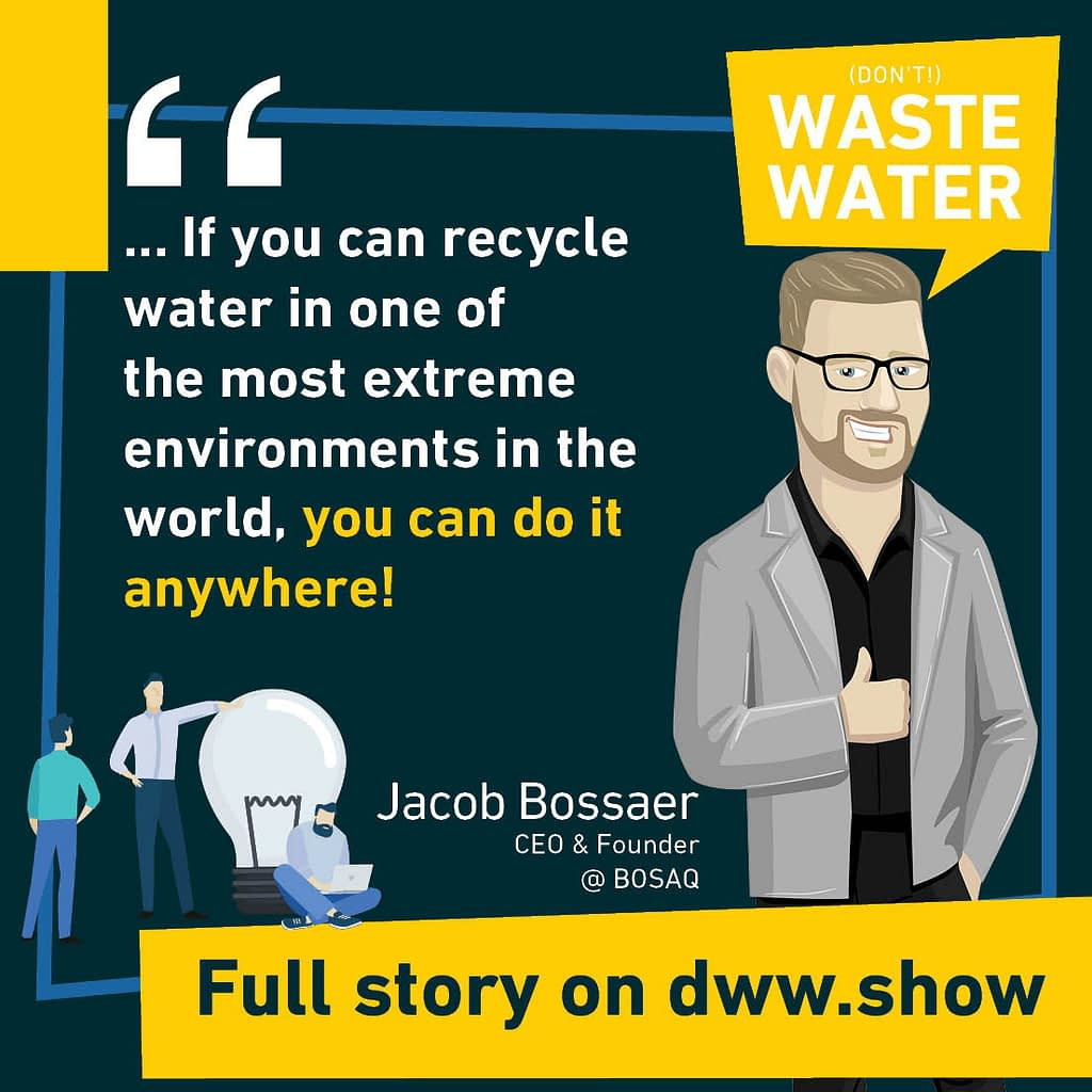 """The founder of BOSAQ, Jacob Bossaer: """"If you can recycle water in one of the most extreme environments in the world, you can do it anywhere!"""""""