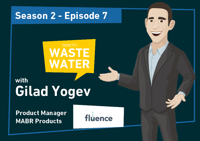 Gilad Yogev - Fluence's MABR Product Manager - Guest of the Don't Waste Water Podcast