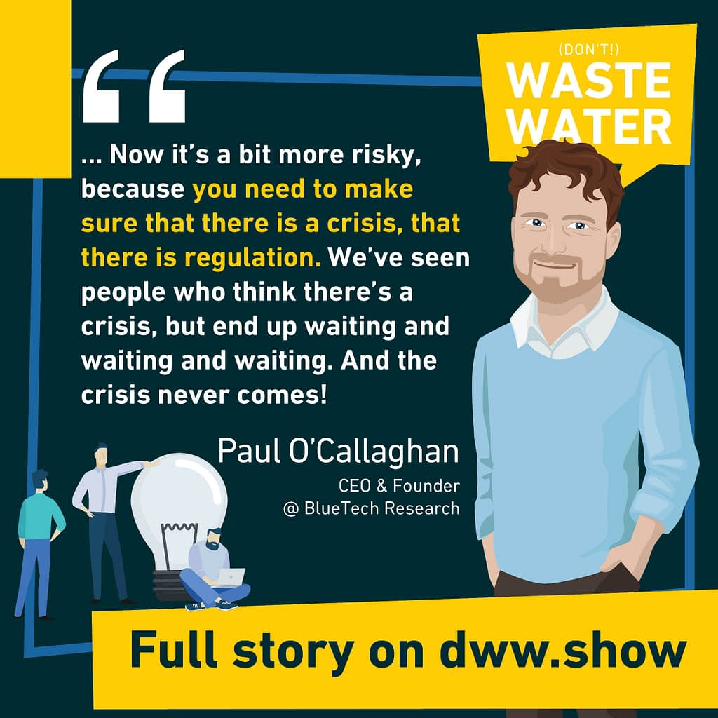 But counting on a crisis to leapfrog your water technology innovations is risky. Are you sure, it is really a crisis, asks Paul O'Callaghan?