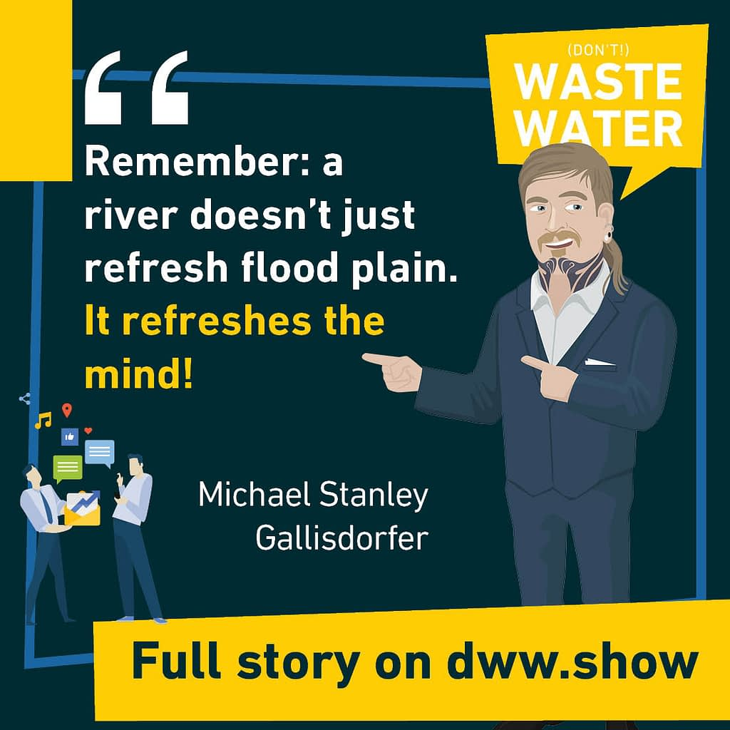 Remember: a river doesn't just refresh flood plain. It refreshes the mind! A water quote by Michael Stanley Gallisdorfer