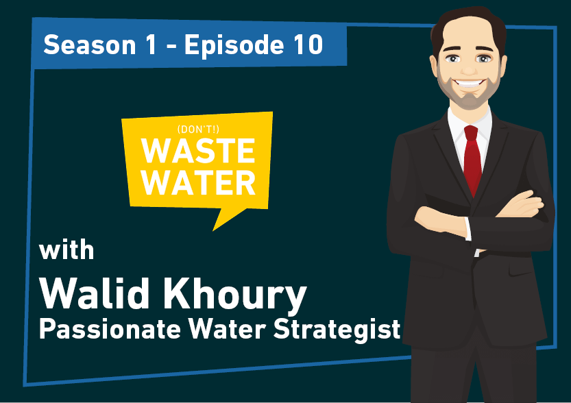 Walid Khoury - Guest of the Don't Waste Water Podcast