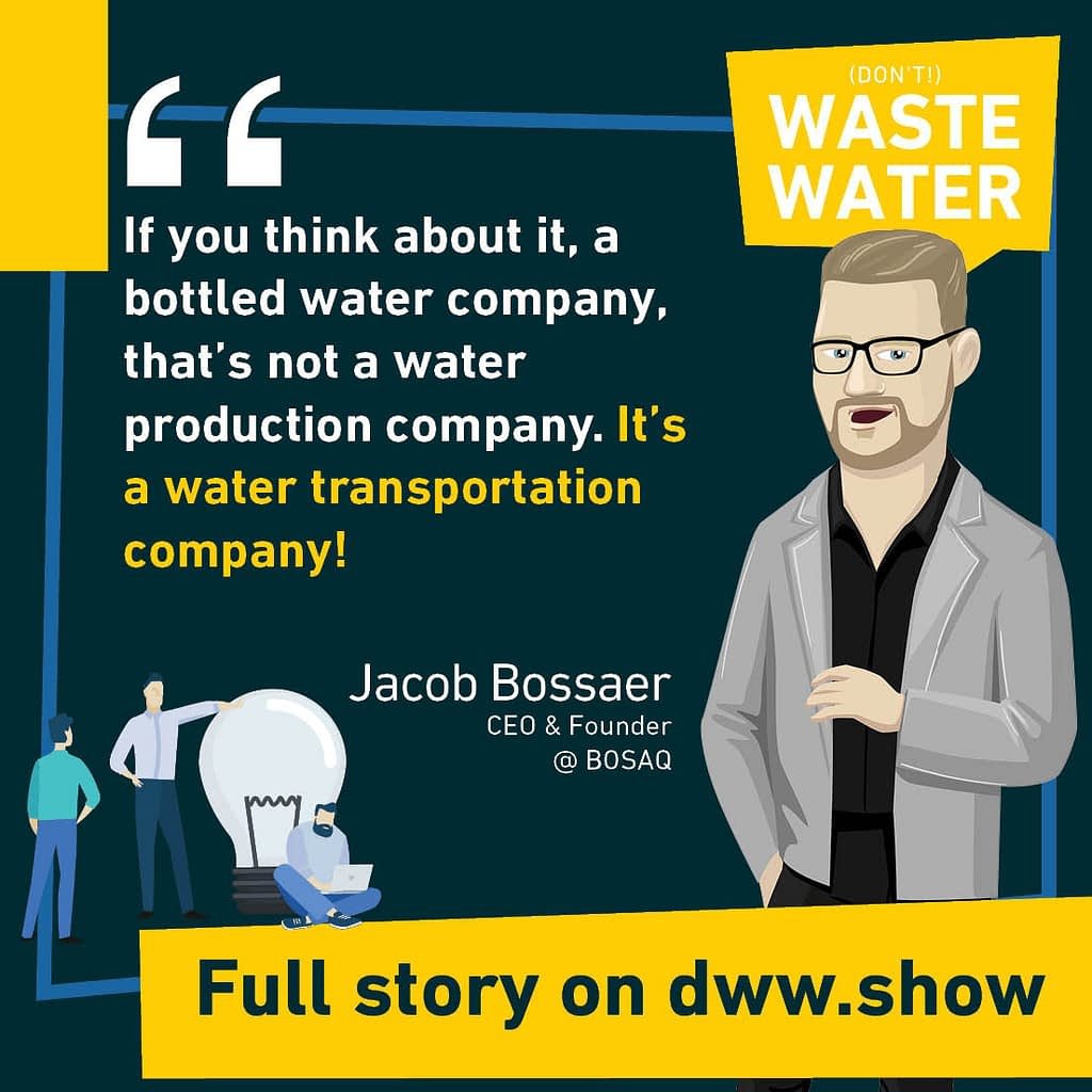 If you think about it, a bottled water company, that's not a water production company. It's a water transportation company!