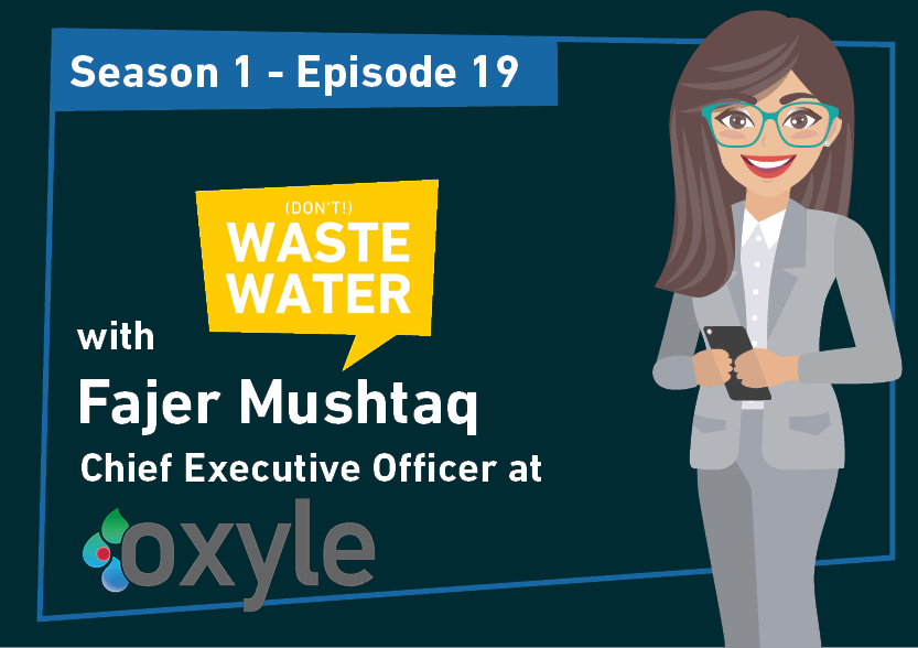Fajer Mushtaq - Guest of the Don't Waste Water Podcast
