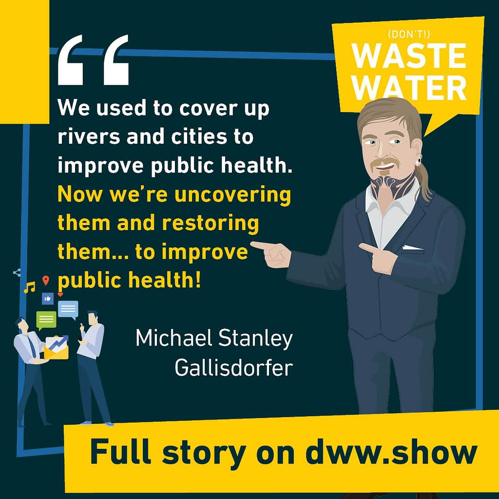 We used to cover up rivers in cities to improve public health. Now we're uncovering them and restoring them... to improve public health! A water quote by Michael Stanley Gallisdorfer