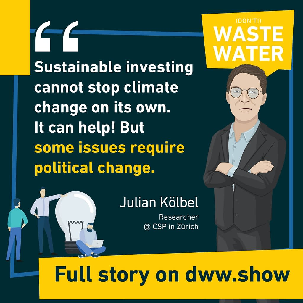 Sustainable investing cannot stop climate change on its own. It can help! But some issues require political change. So Julian Kölbel says.