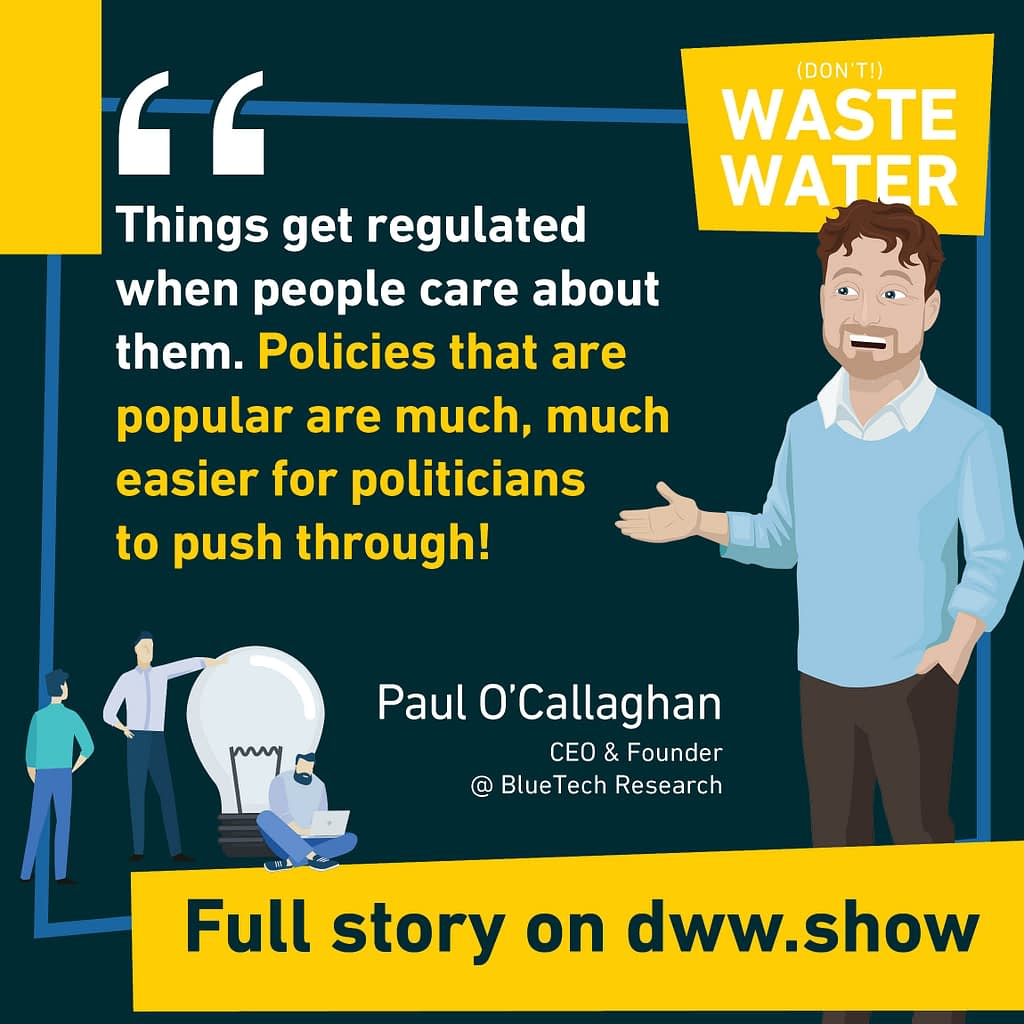Things are regulated in the Water Sector when people care about them. A fact confirmed by BlueTech Research.