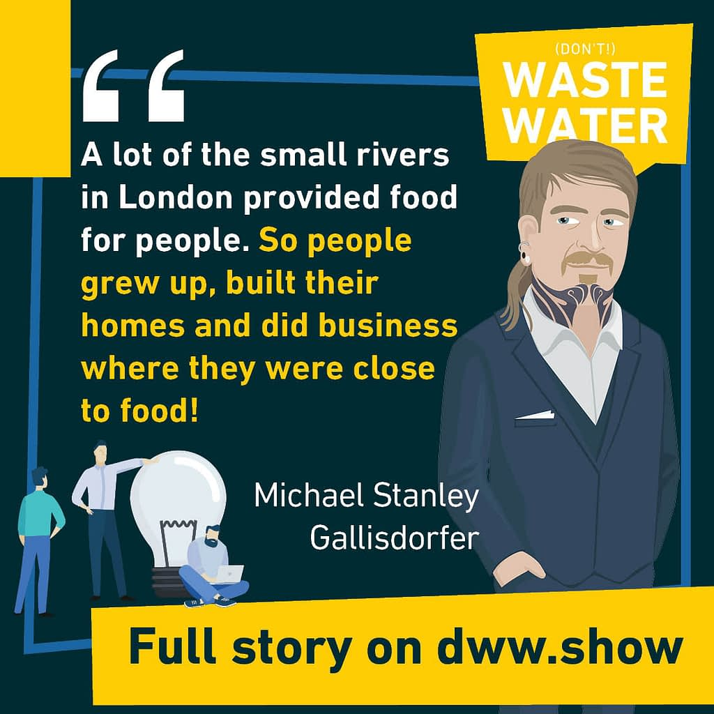 A lot of the small rivers in London provided food for people. So people grew up, built their homes and did business where they were close to food! - A water quote by Michael Stanley Gallisdorfer