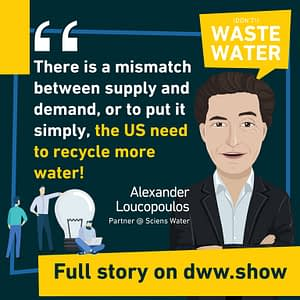 There is a mismatch between supply and demand, thinks Alex Locopoulos: the US need to reuse more water